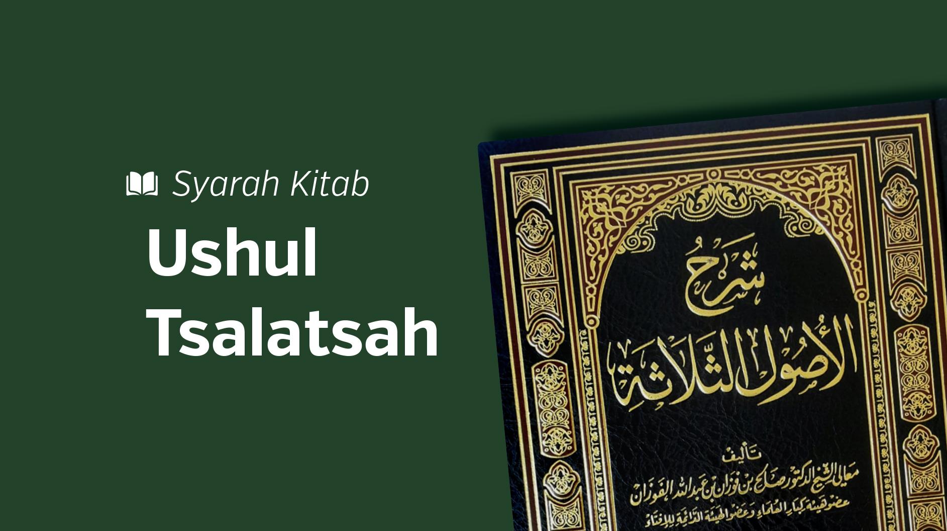 Syarah Ushul Ats Tsalasah – [Serial]